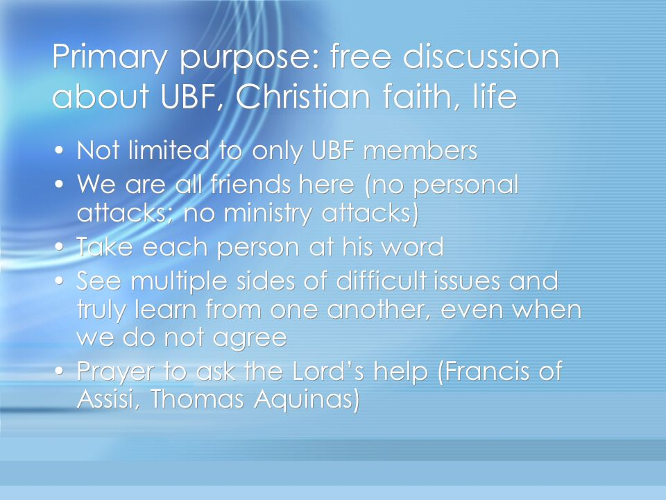 Primary purpose: free discussion about UBF, Christian faith, life
