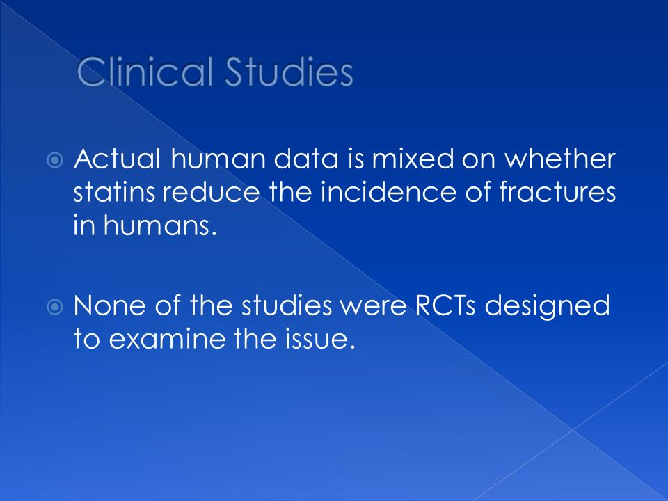 Clinical Studies Actual human data is mixed on whether statins reduce the incidence of fractures in humans.