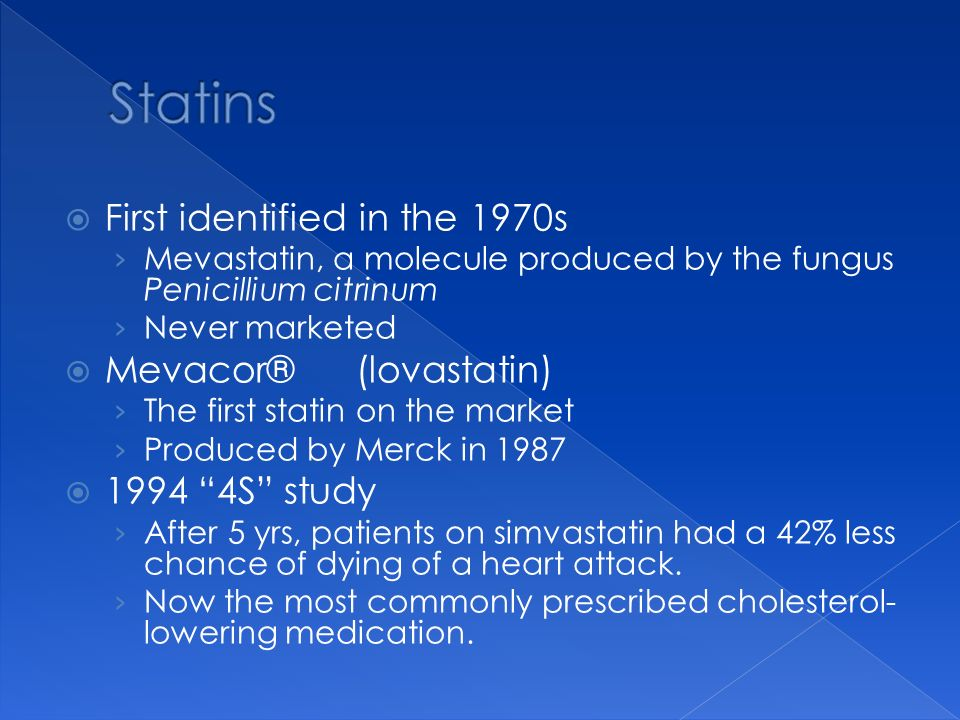 Statins First identified in the 1970s Mevacor® (lovastatin)