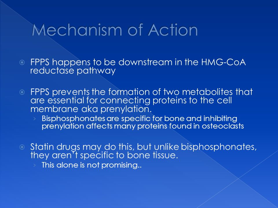 Mechanism of Action FPPS happens to be downstream in the HMG-CoA reductase pathway.
