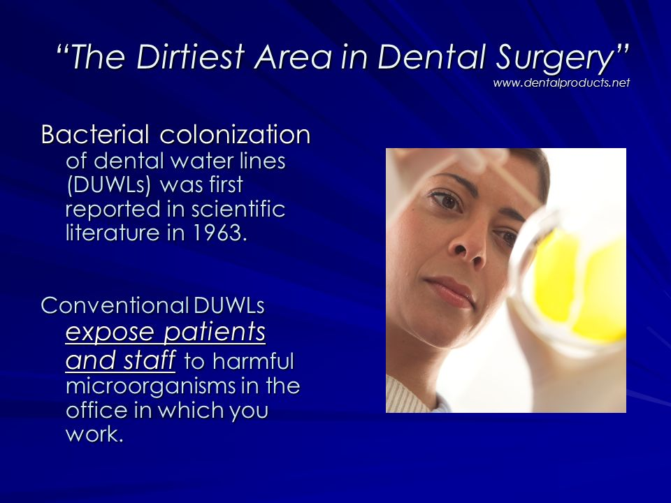 The Dirtiest Area in Dental Surgery www.dentalproducts.net