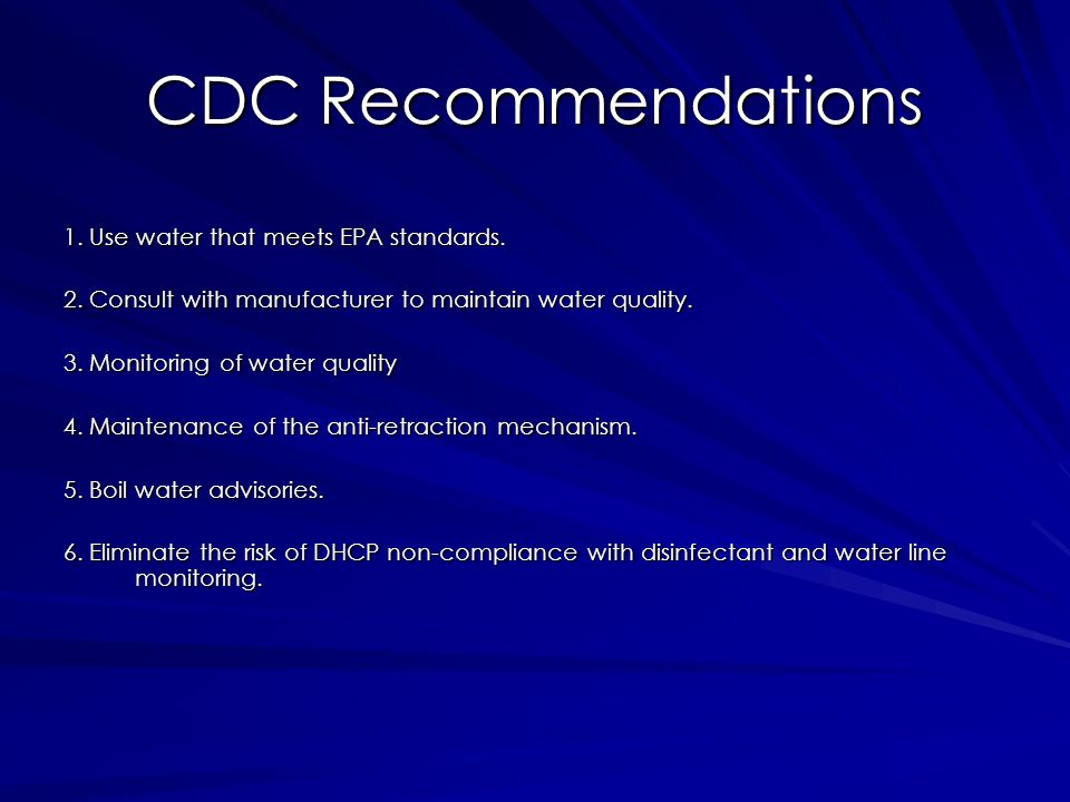 CDC Recommendations 1. Use water that meets EPA standards.
