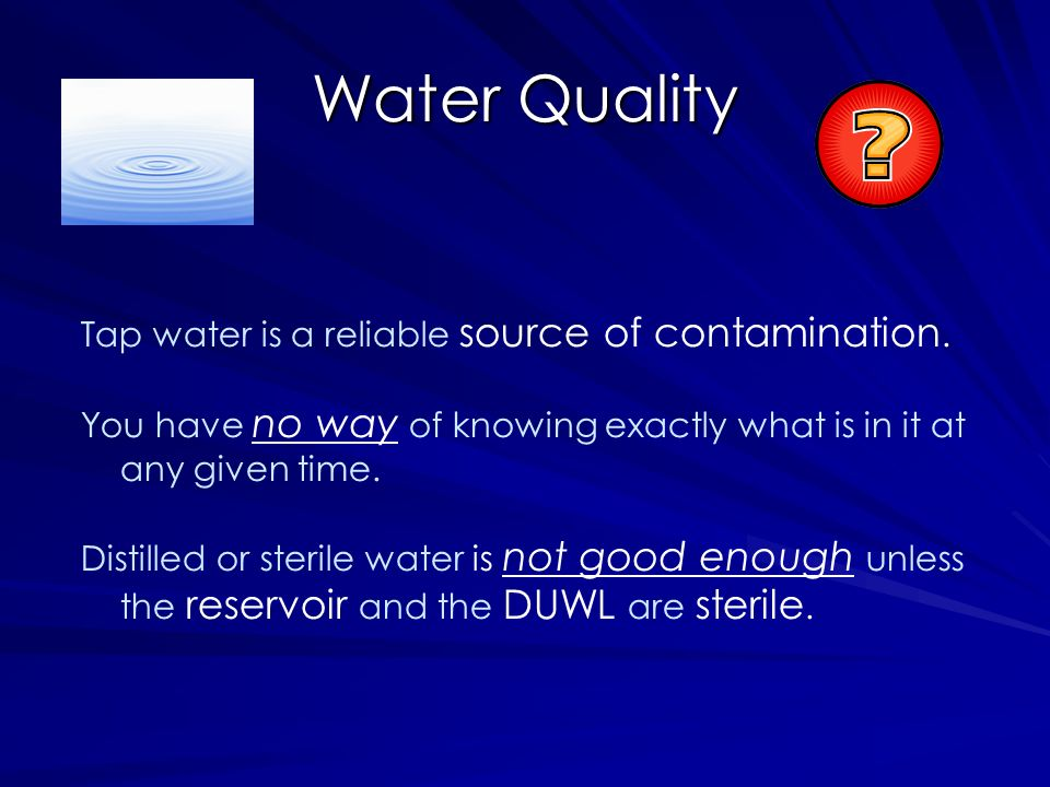 Water Quality Tap water is a reliable source of contamination.