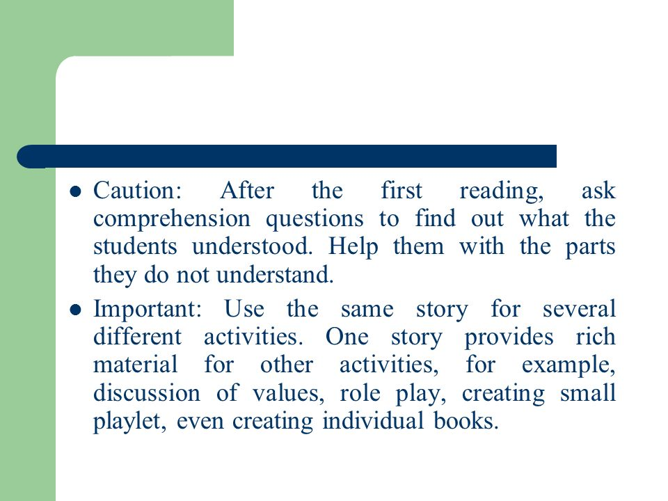 Caution: After the first reading, ask comprehension questions to find out what the students understood. Help them with the parts they do not understand.