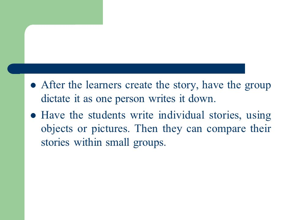 After the learners create the story, have the group dictate it as one person writes it down.