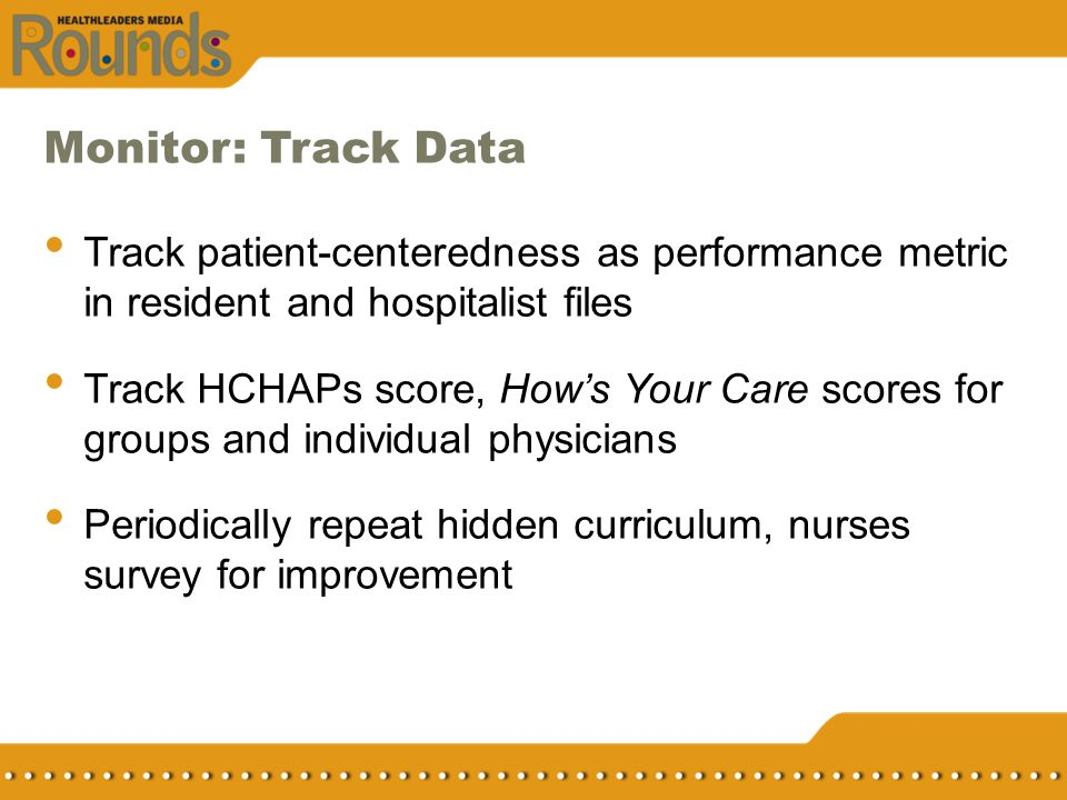 Monitor: Track Data Track patient-centeredness as performance metric in resident and hospitalist files.