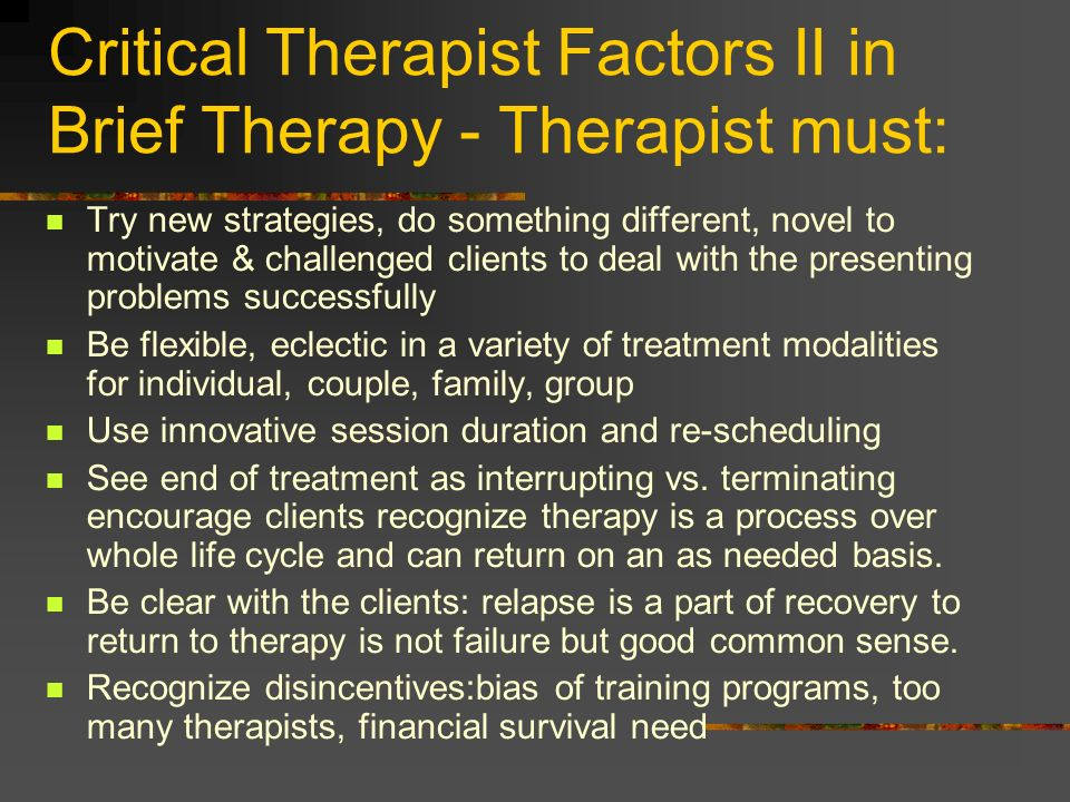 Critical Therapist Factors II in Brief Therapy - Therapist must: