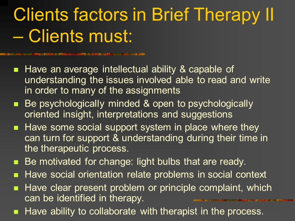 Clients factors in Brief Therapy II – Clients must: