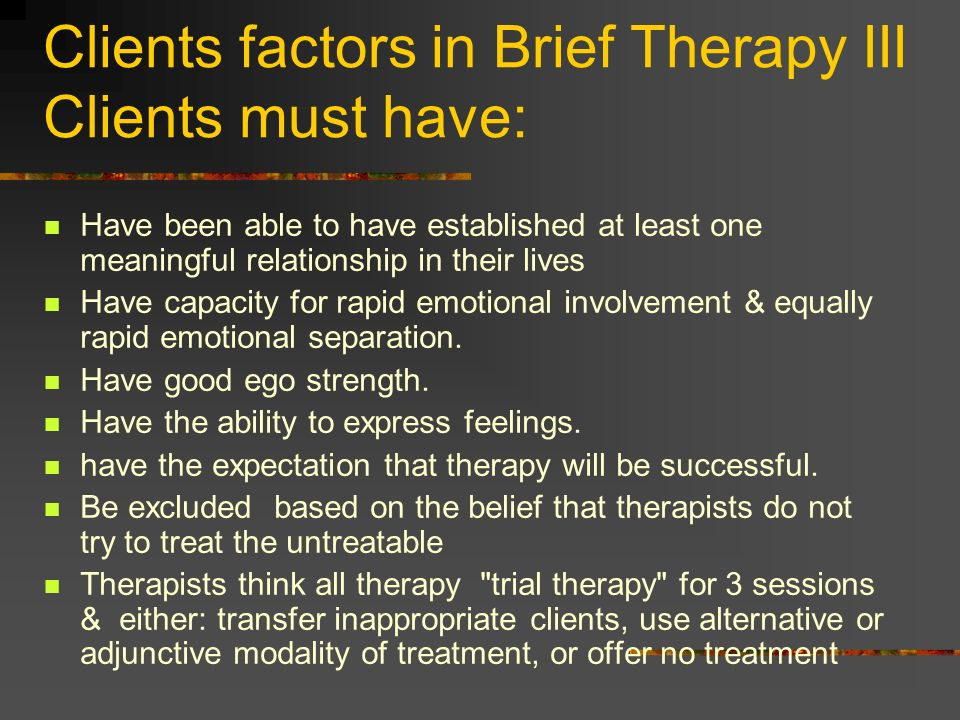 Clients factors in Brief Therapy III Clients must have: