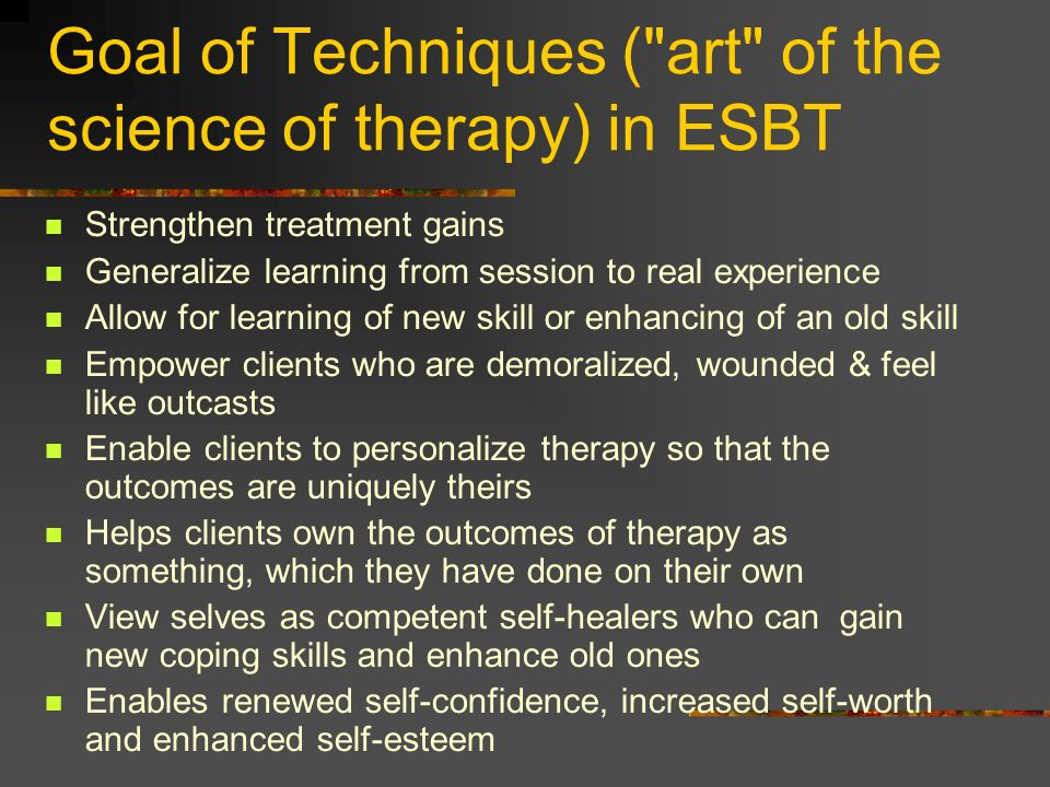 Goal of Techniques ( art of the science of therapy) in ESBT