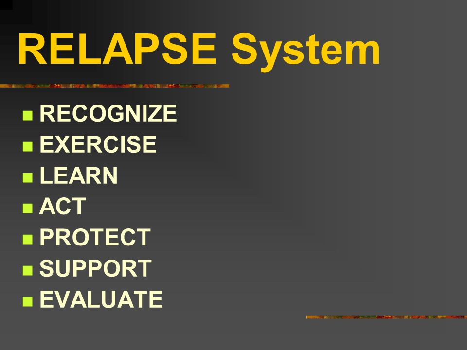RELAPSE System RECOGNIZE EXERCISE LEARN ACT PROTECT SUPPORT EVALUATE