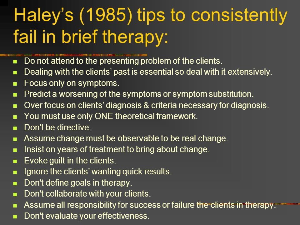 Haley's (1985) tips to consistently fail in brief therapy: