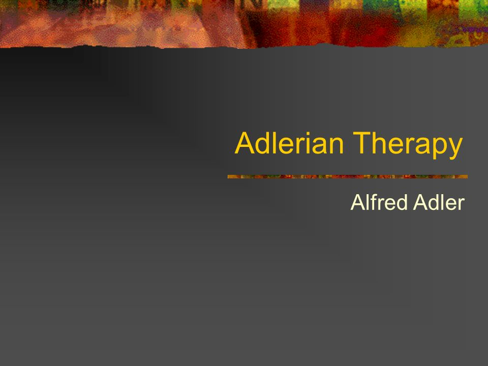 Adlerian Therapy Alfred Adler