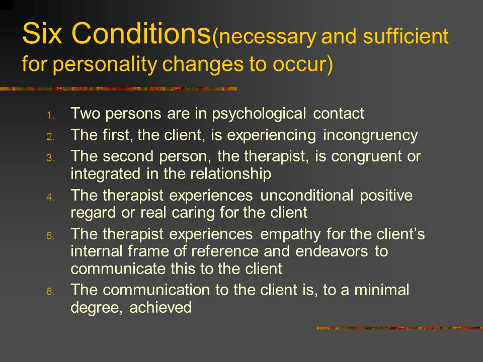 Six Conditions(necessary and sufficient for personality changes to occur)‏