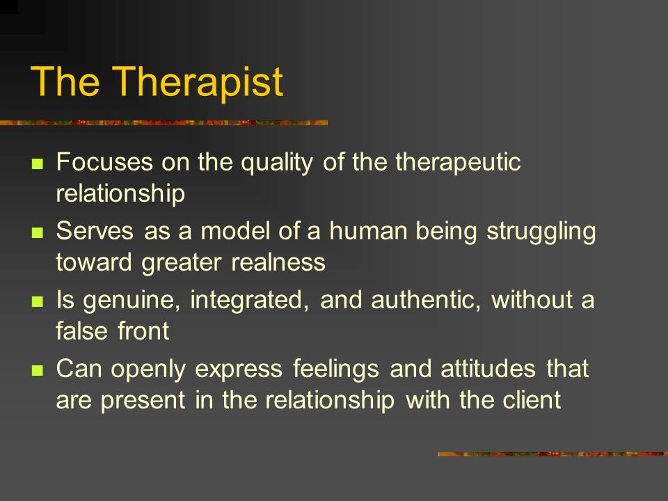 The Therapist Focuses on the quality of the therapeutic relationship