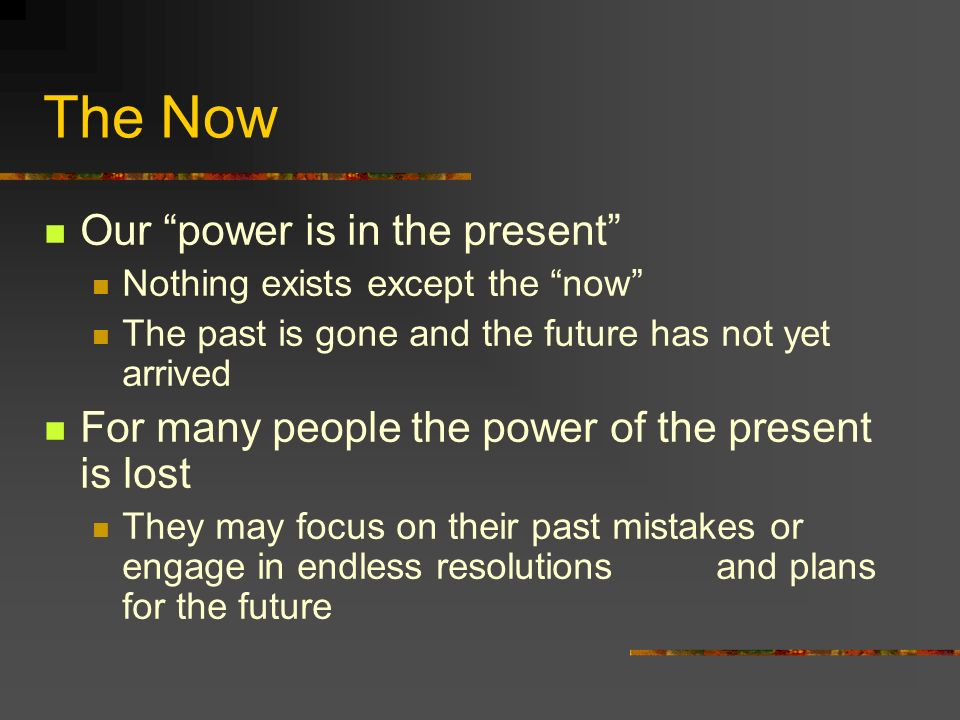 The Now Our power is in the present