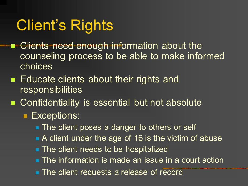 Client's Rights Clients need enough information about the counseling process to be able to make informed choices.