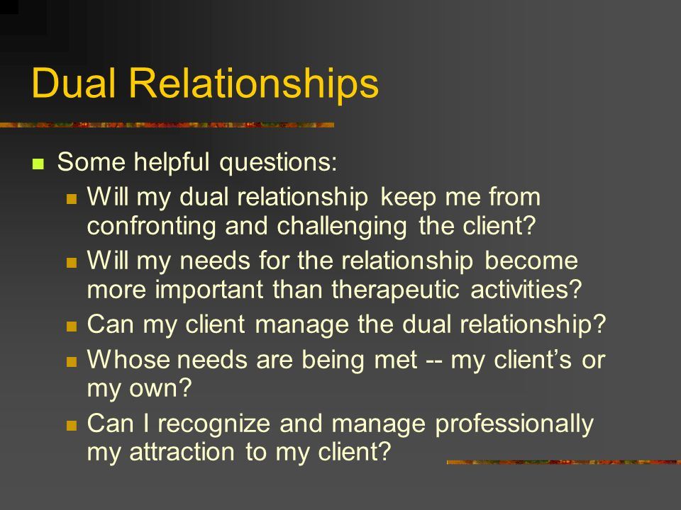 Dual Relationships Some helpful questions: