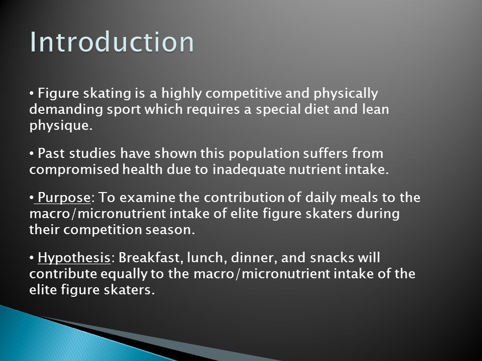 Introduction Figure skating is a highly competitive and physically demanding sport which requires a special diet and lean physique.