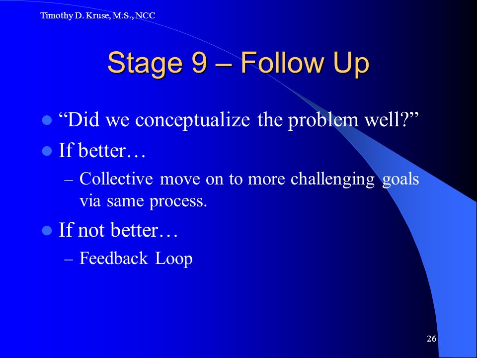Stage 9 – Follow Up Did we conceptualize the problem well