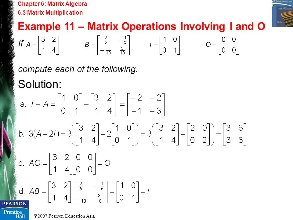 Solution: Example 11 – Matrix Operations Involving I and O If