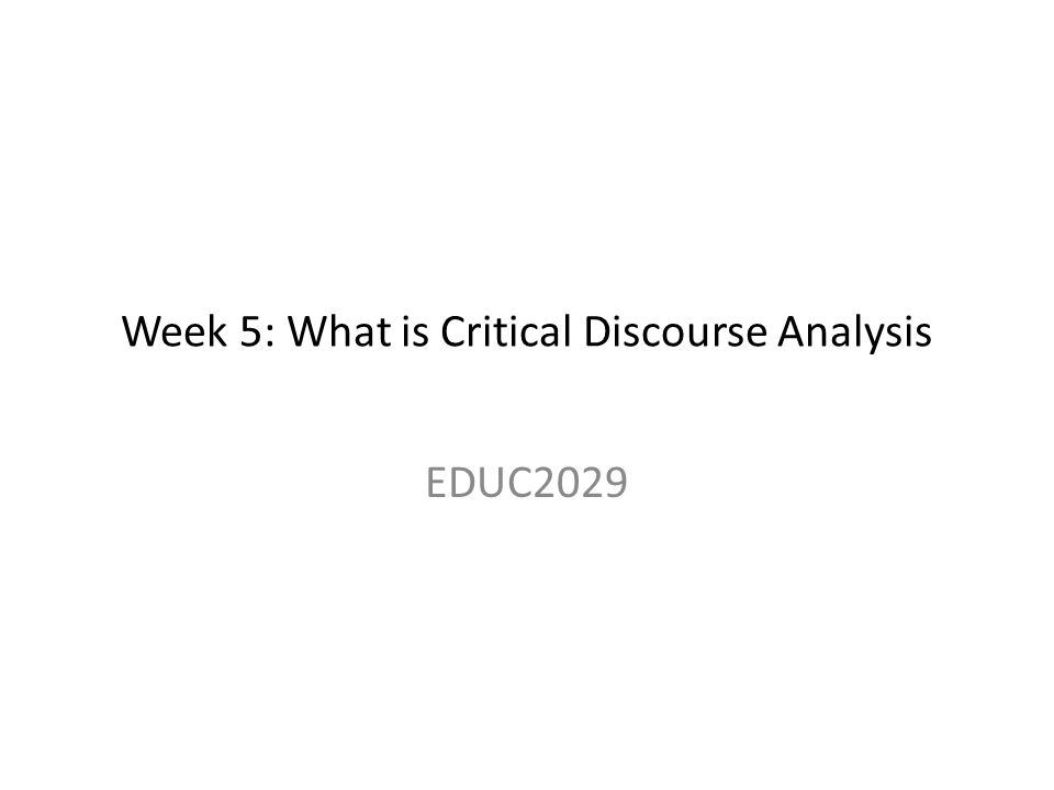 Week 5: What is Critical Discourse Analysis