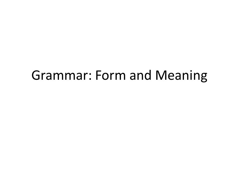 Grammar: Form and Meaning