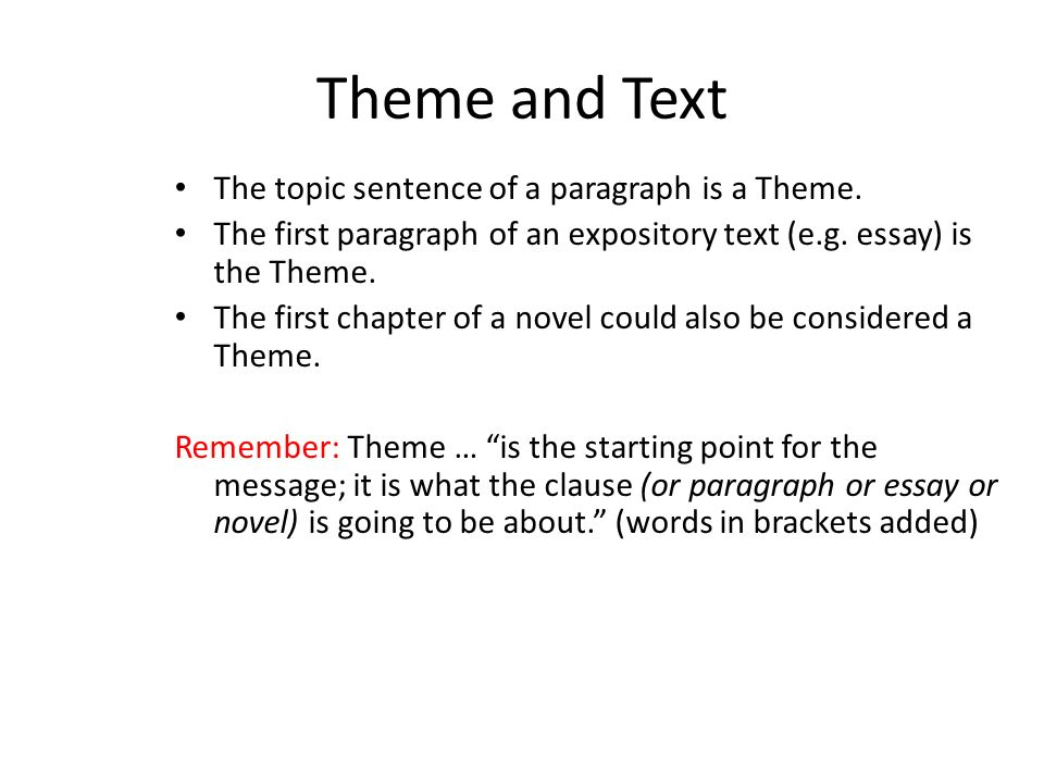 Theme and Text The topic sentence of a paragraph is a Theme.
