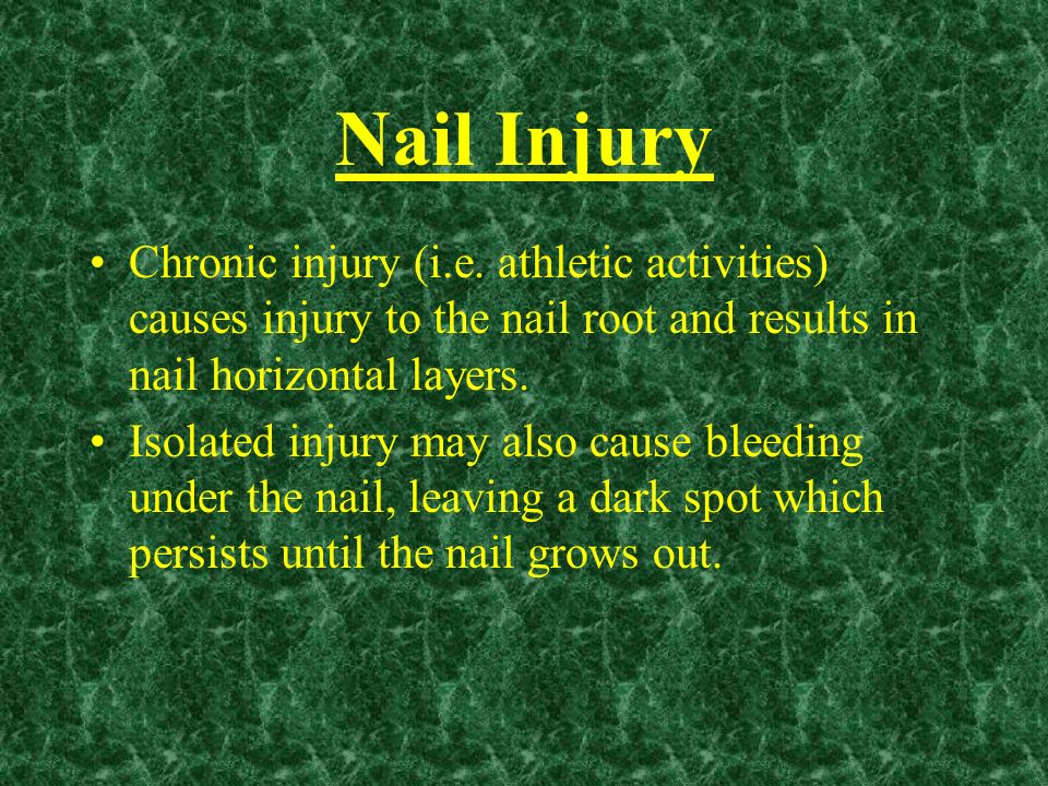 Nail Injury Chronic injury (i.e. athletic activities) causes injury to the nail root and results in nail horizontal layers.
