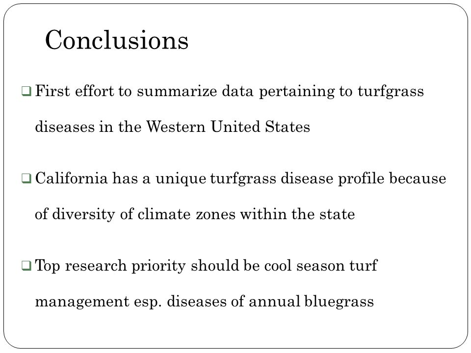 Conclusions First effort to summarize data pertaining to turfgrass diseases in the Western United States.