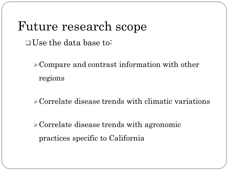 Future research scope Use the data base to: