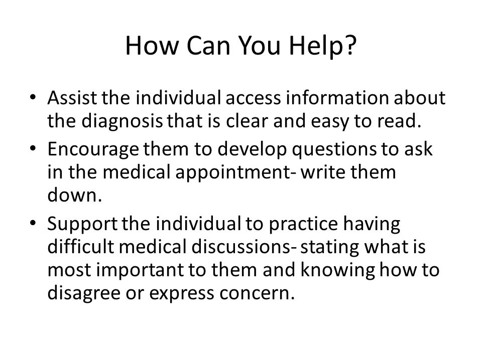 How Can You Help Assist the individual access information about the diagnosis that is clear and easy to read.