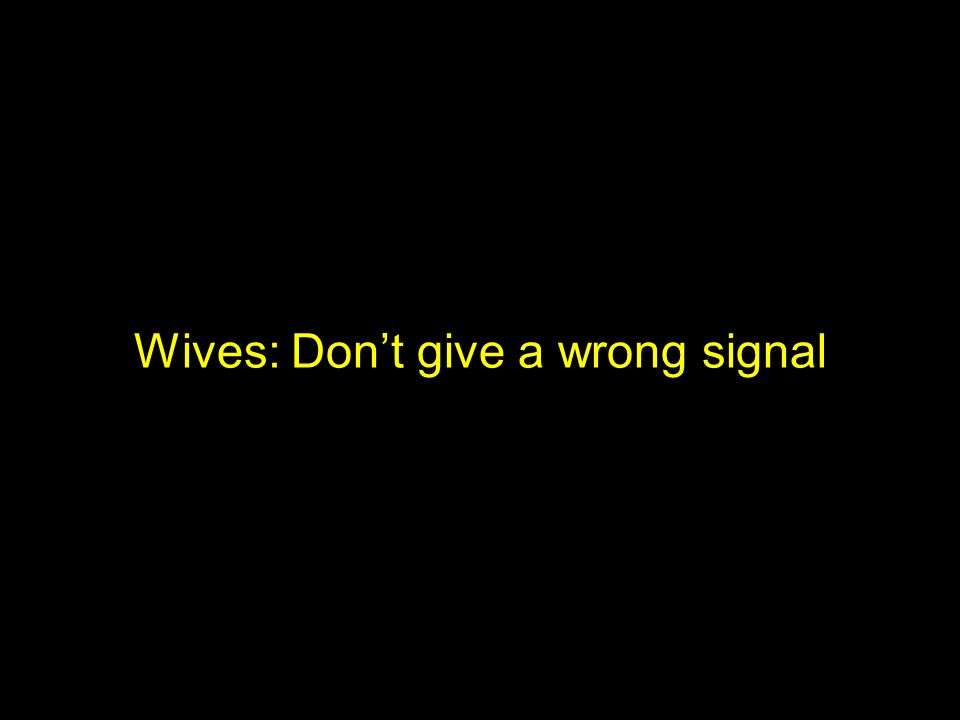 Wives: Don't give a wrong signal
