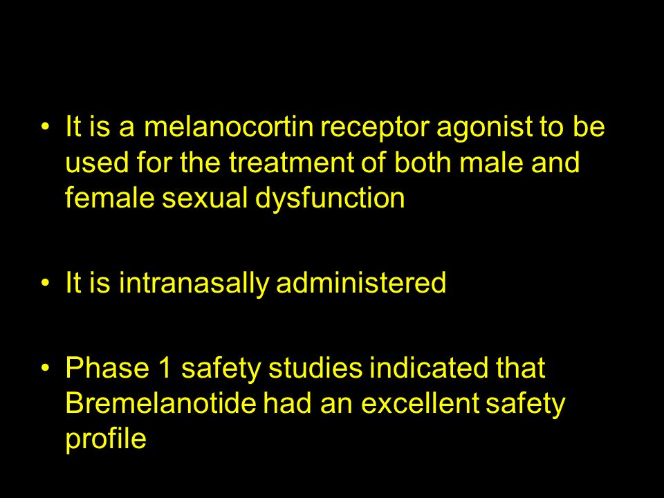 It is a melanocortin receptor agonist to be used for the treatment of both male and female sexual dysfunction