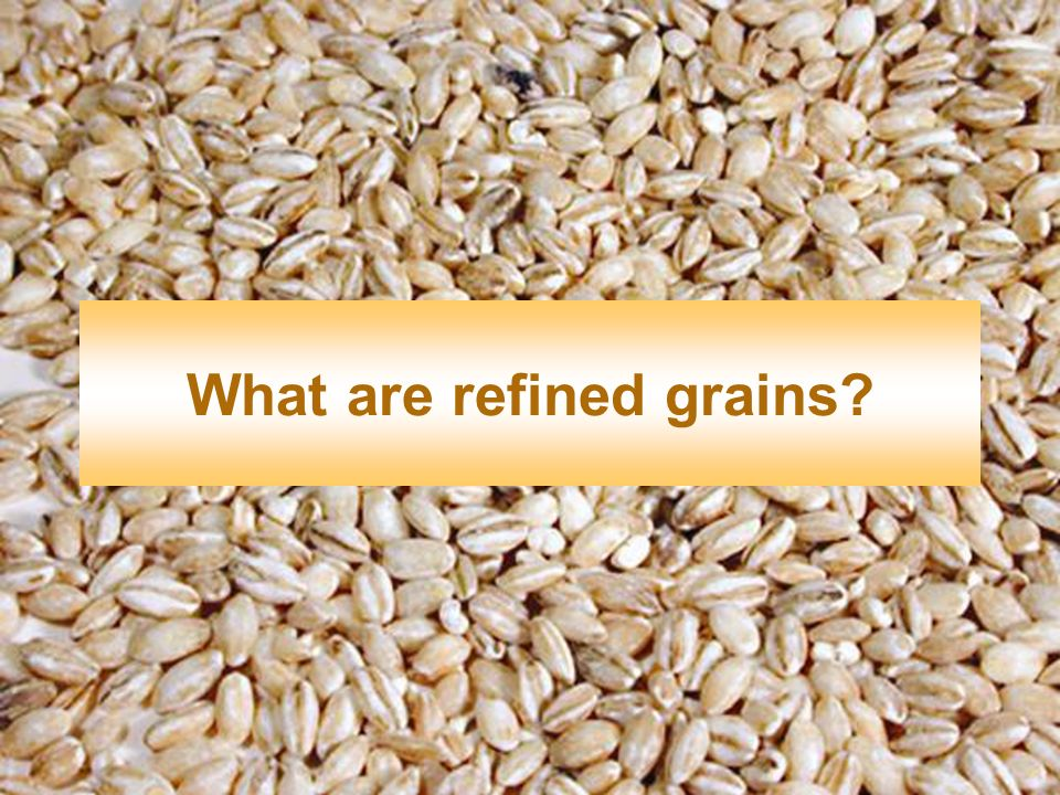 What are refined grains