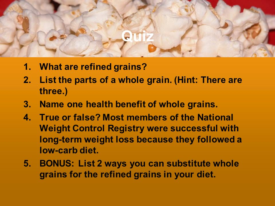 Quiz What are refined grains