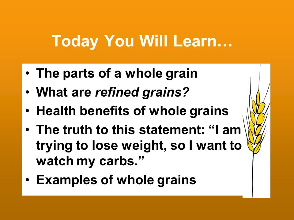 Today You Will Learn… The parts of a whole grain