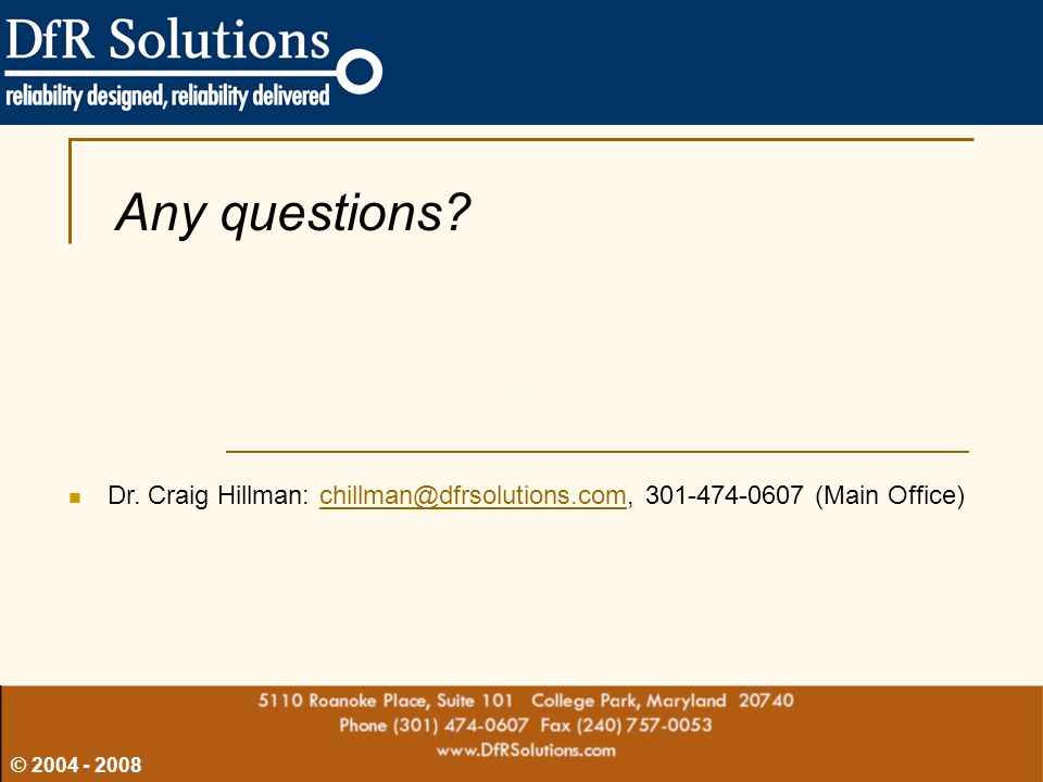 Any questions Dr. Craig Hillman: chillman@dfrsolutions.com, 301-474-0607 (Main Office)