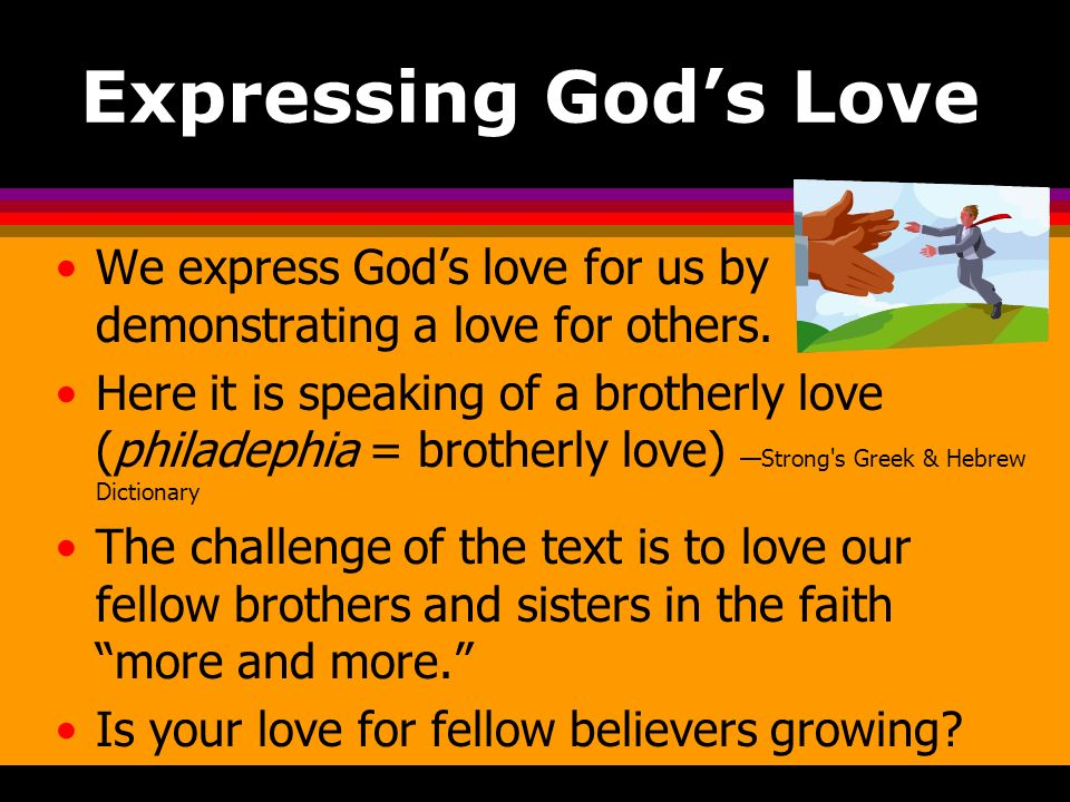 Expressing God's Love We express God's love for us by demonstrating a love for others.