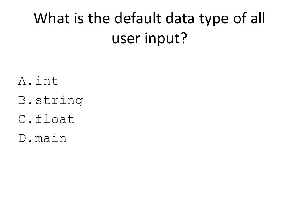 What is the default data type of all user input
