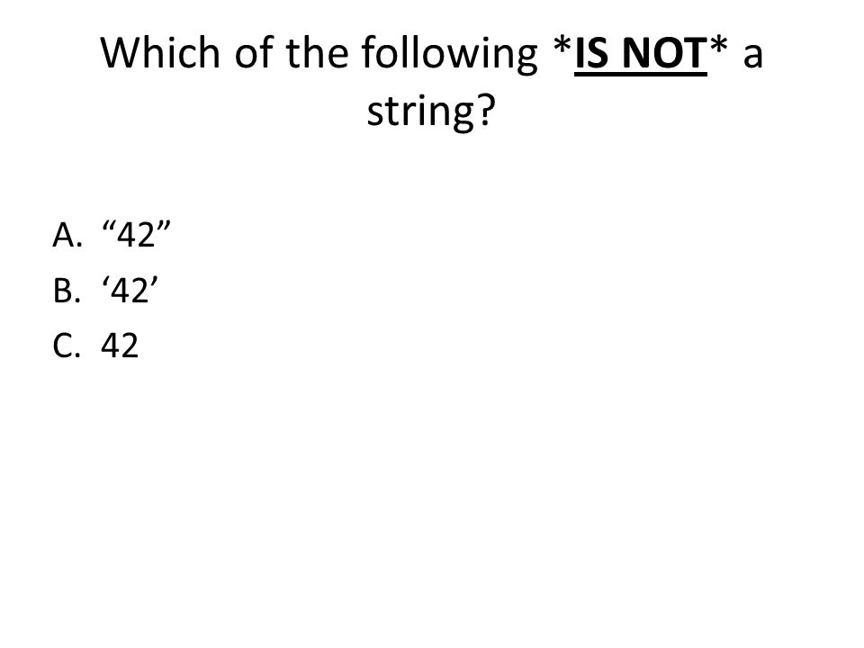 Which of the following *IS NOT* a string