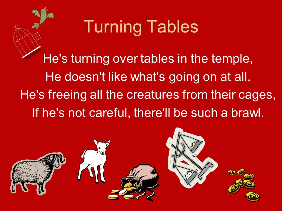 Turning Tables He s turning over tables in the temple,