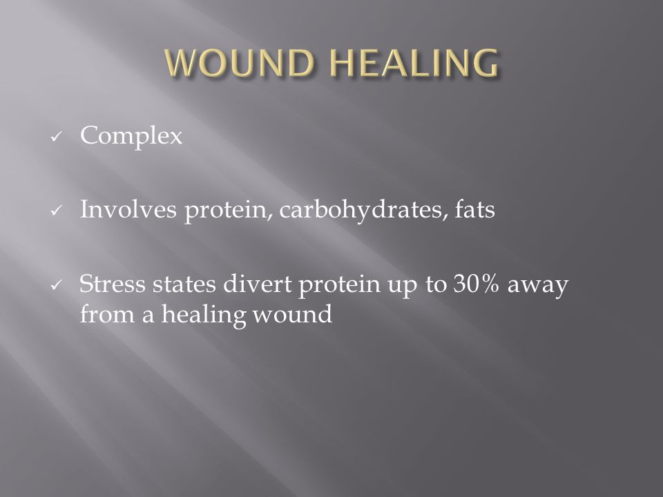WOUND HEALING Complex Involves protein, carbohydrates, fats
