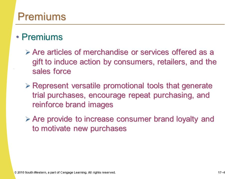 Premiums Premiums. Are articles of merchandise or services offered as a gift to induce action by consumers, retailers, and the sales force.
