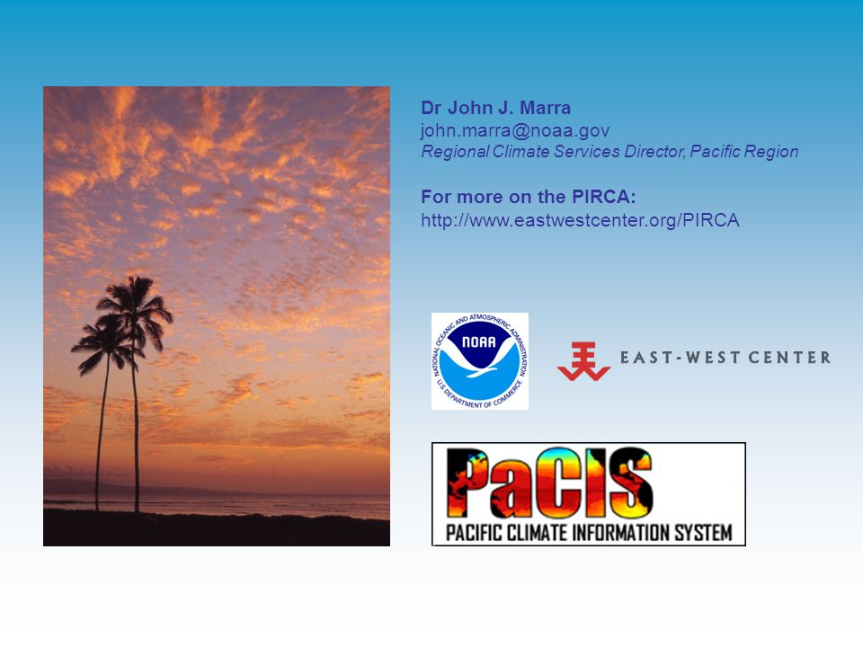 Dr John J. Marra john.marra@noaa.gov For more on the PIRCA:
