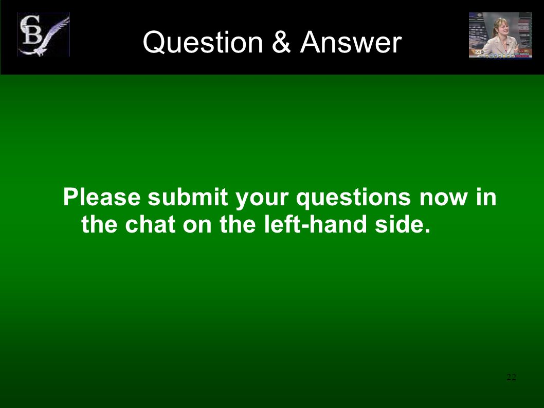 Question & Answer Please submit your questions now in the chat on the left-hand side.