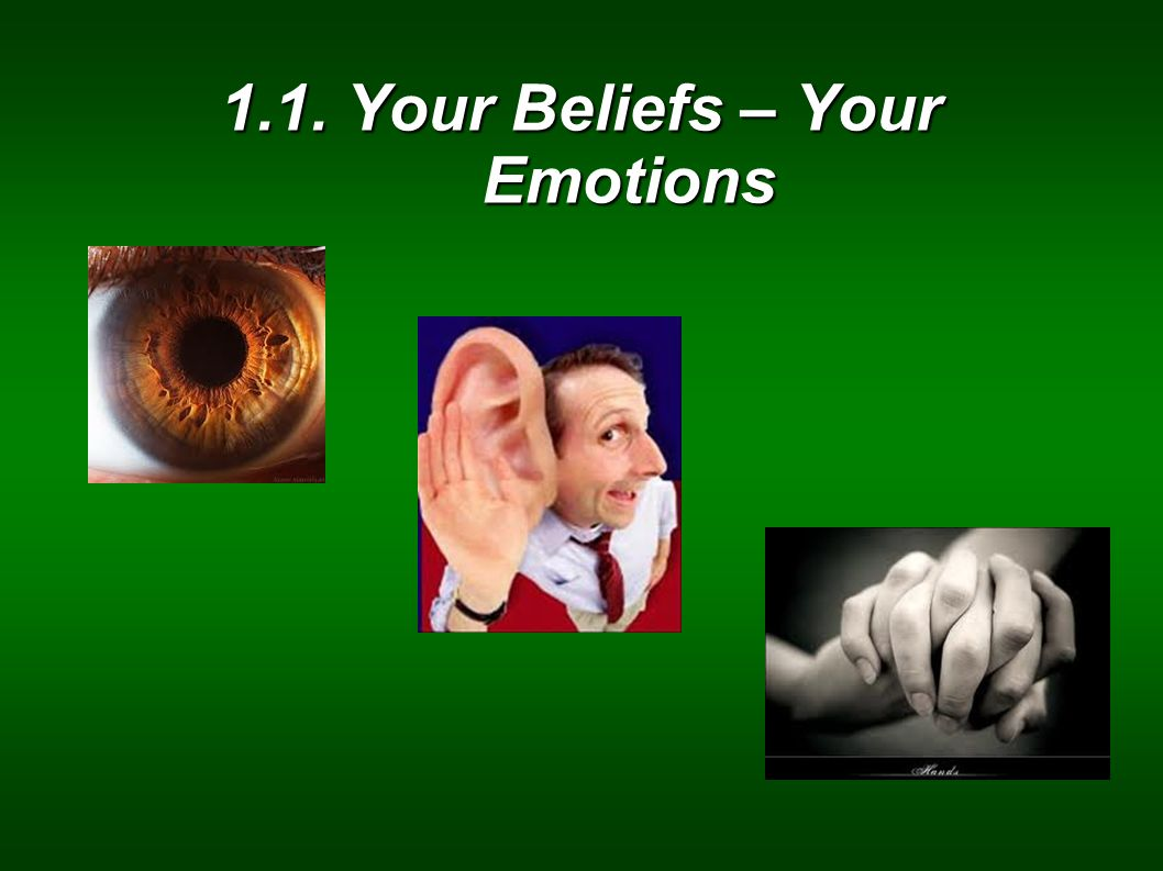 1.1. Your Beliefs – Your Emotions