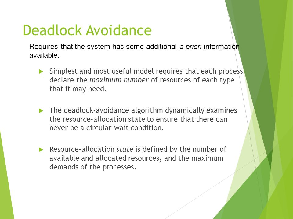 Deadlock Avoidance Requires that the system has some additional a priori information available.