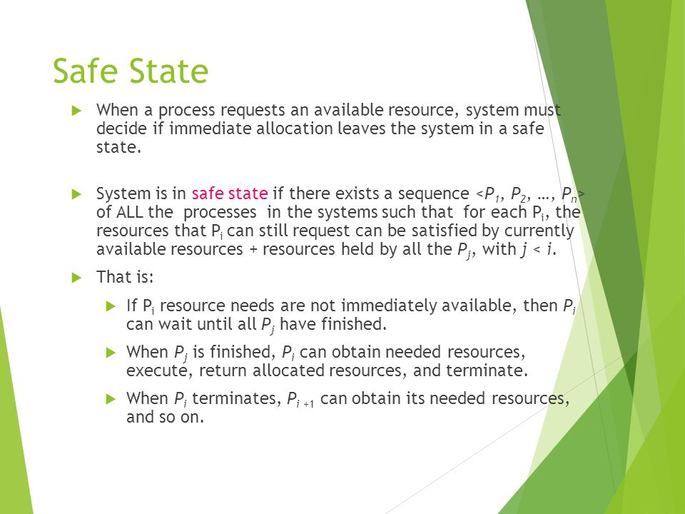 Safe State When a process requests an available resource, system must decide if immediate allocation leaves the system in a safe state.