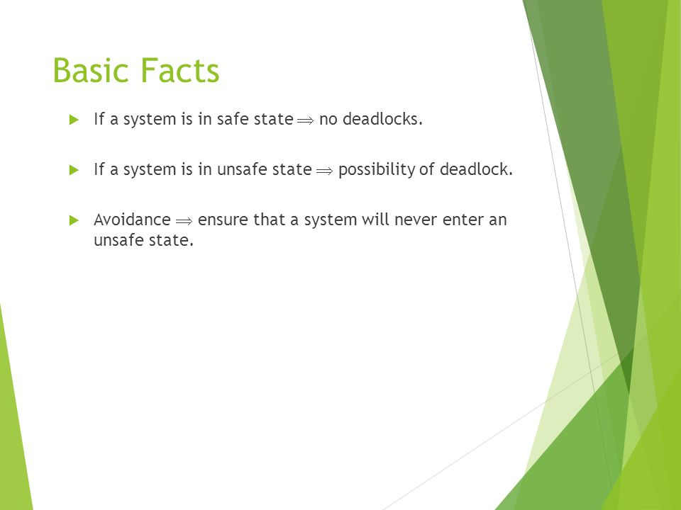 Basic Facts If a system is in safe state  no deadlocks.